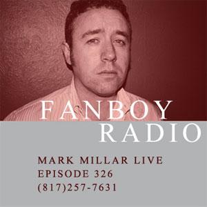 Fanboy Radio #326 - Mark Millar LIVE