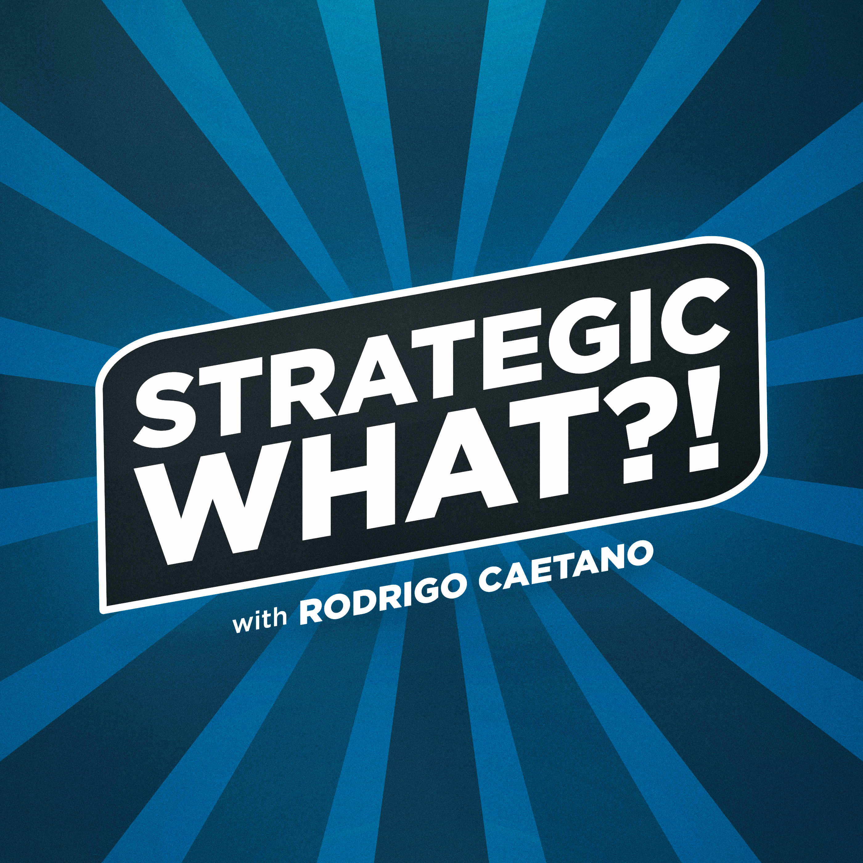 The Strategic What?! Podcast