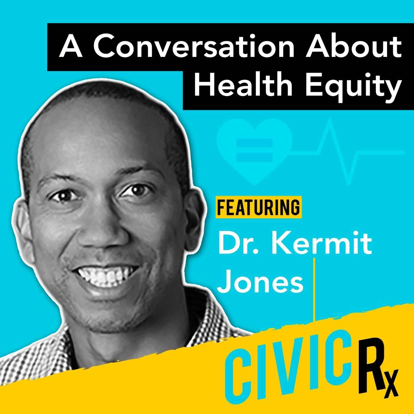 A conversation about health equity, with Dr. Kermit Jones (EP.18)