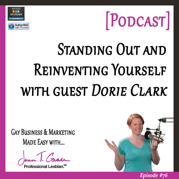Personal Branding for the LGBTQ Professional - #76: Standing Out and Reinventing Yourself with guest Dorie Clark
