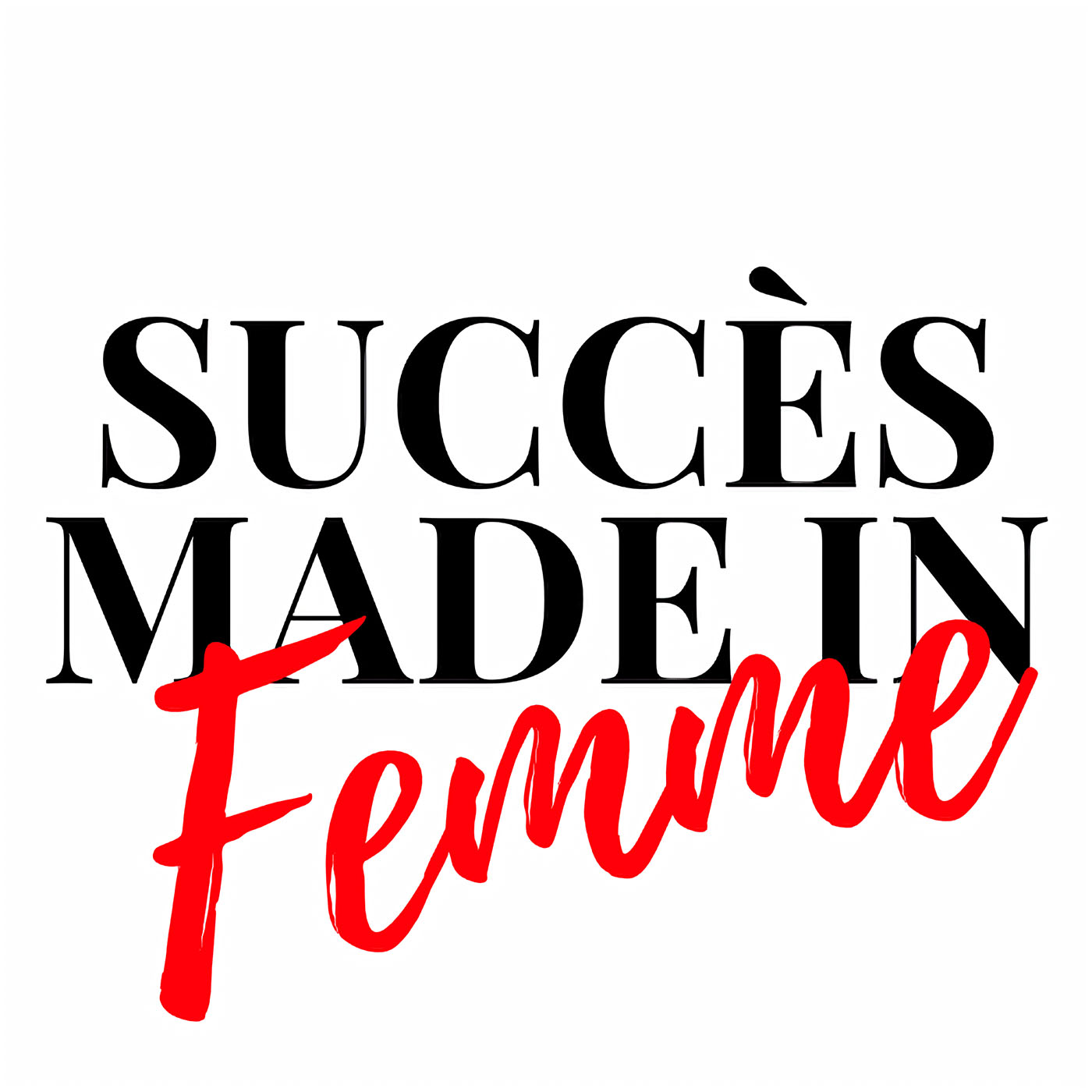 Succes Made In Femme Le podcast show art