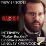 """Artwork for INTERVIEW: LANGLEY KIRKWOOD, actor, """"WALTER BUCKLEY"""" from WARRIOR"""
