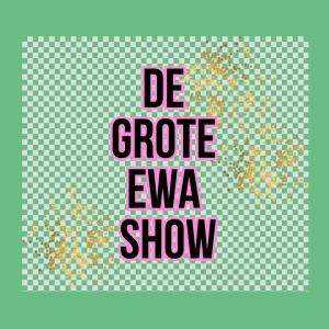 De Grote Ewa Show!