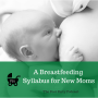 Artwork for 72: A Breastfeeding Syllabus for New Moms