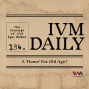 Artwork for IVM Daily Ep. 184: A 'Home' For Old Age !
