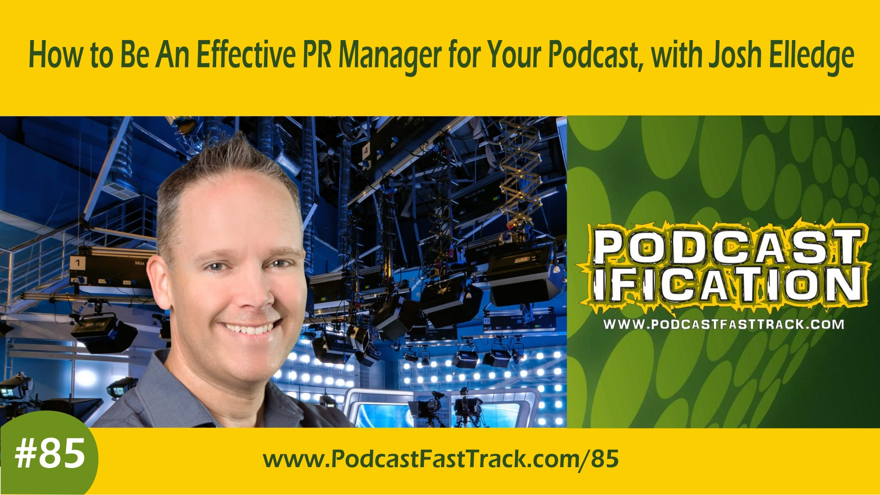 Artwork for 85: How To Be An Effective PR Manager For Your Podcast and Brand, with Josh Elledge